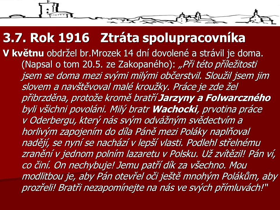 3.7.Rok 1916 Ztráta spolupracovníka V květnu obdržel br.Mrozek 14 dní dovolené a strávil je doma.
