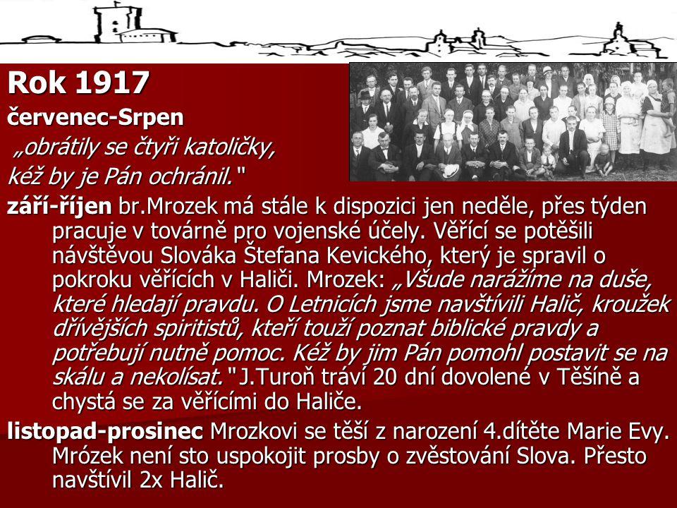 """Rok 1917 červenec-Srpen """"obrátily se čtyři katoličky, """"obrátily se čtyři katoličky, kéž by je Pán ochránil. září-říjen br.Mrozek má stále k dispozici jen neděle, přes týden pracuje v továrně pro vojenské účely."""