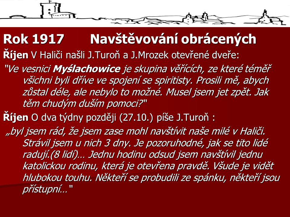 Rok 1917Navštěvování obrácených Říjen V Haliči našli J.Turoň a J.Mrozek otevřené dveře: Ve vesnici Myślachowice je skupina věřících, ze které téměř všichni byli dříve ve spojení se spiritisty.