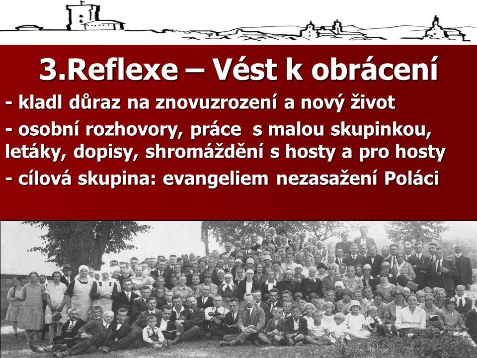 3.Reflexe – Vést k obrácení - kladl důraz na znovuzrození a nový život - osobní rozhovory, práce s malou skupinkou, letáky, dopisy, shromáždění s hosty a pro hosty - cílová skupina: evangeliem nezasažení Poláci