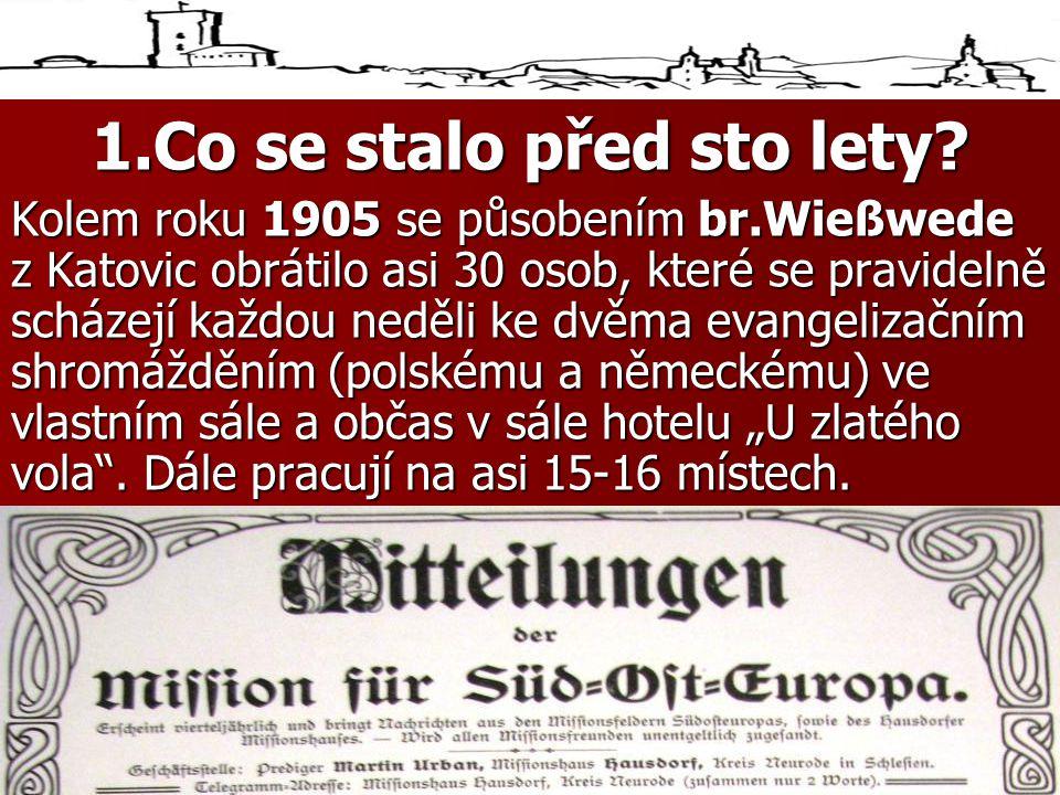 """Kolem roku 1905 se působením br.Wießwede z Katovic obrátilo asi 30 osob, které se pravidelně scházejí každou neděli ke dvěma evangelizačním shromážděním (polskému a německému) ve vlastním sále a občas v sále hotelu """"U zlatého vola ."""
