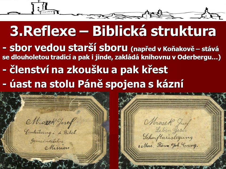 3.Reflexe – Biblická struktura - sbor vedou starší sboru (napřed v Koňakově – stává se dlouholetou tradicí a pak i jinde, zakládá knihovnu v Oderbergu…) - členství na zkoušku a pak křest - úast na stolu Páně spojena s kázní