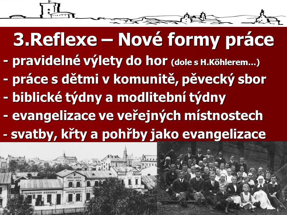 3.Reflexe – Nové formy práce - pravidelné výlety do hor (dole s H.Köhlerem…) - práce s dětmi v komunitě, pěvecký sbor - biblické týdny a modlitební týdny - evangelizace ve veřejných místnostech - svatby, křty a pohřby jako evangelizace