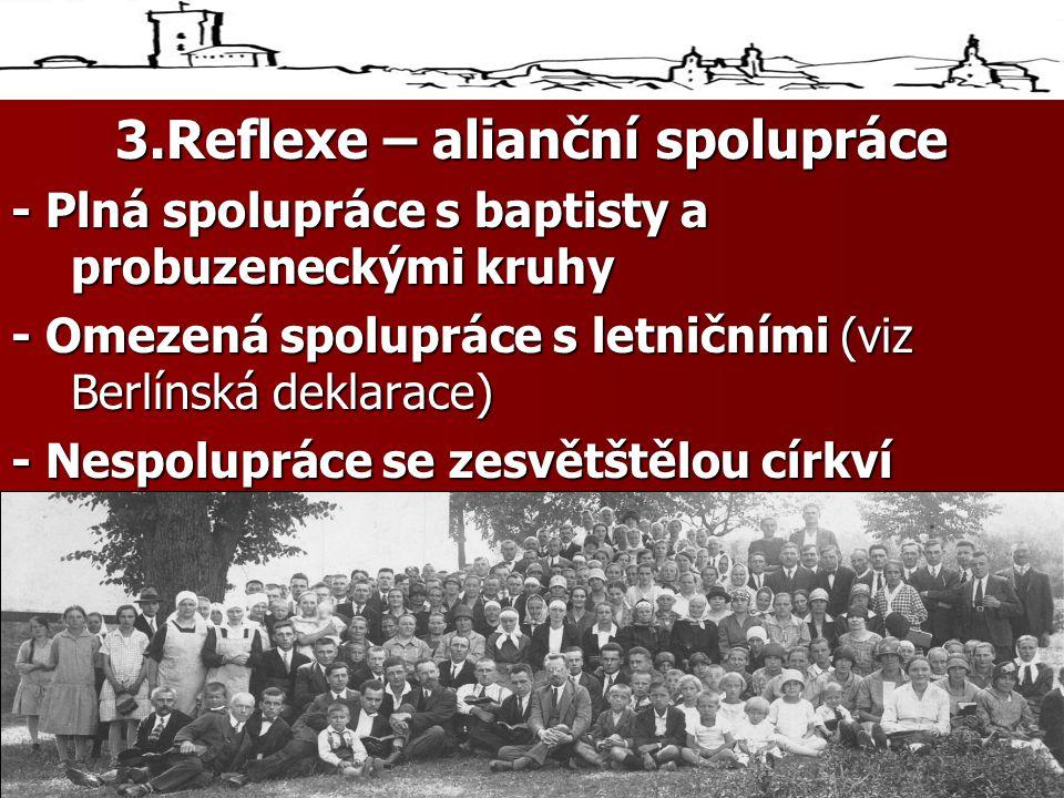 3.Reflexe – alianční spolupráce - Plná spolupráce s baptisty a probuzeneckými kruhy - Omezená spolupráce s letničními (viz Berlínská deklarace) - Nespolupráce se zesvětštělou církví