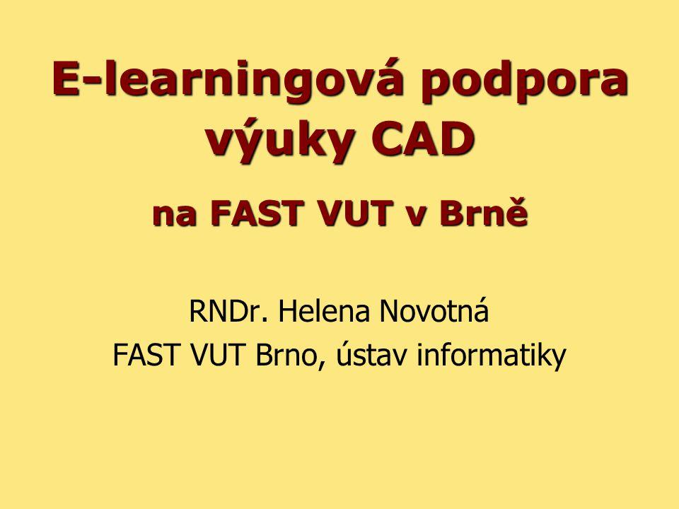 E-learningová podpora výuka CAD, Helena Novotná, AA Forum říjen 20092 Výuka AutoCADu na ústavu informatiky FAST •od roku 1992 •volitelné předměty (10–250 studentů) •povinné i volitelné předměty –kreslení v rovině (začátečníci, pokročilí) –modelování v prostoru –architektonické aplikace CAD