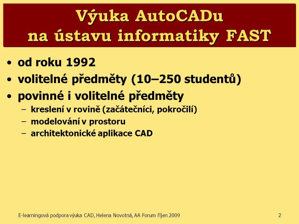 E-learningová podpora výuka CAD, Helena Novotná, AA Forum říjen 20092 Výuka AutoCADu na ústavu informatiky FAST •od roku 1992 •volitelné předměty (10–