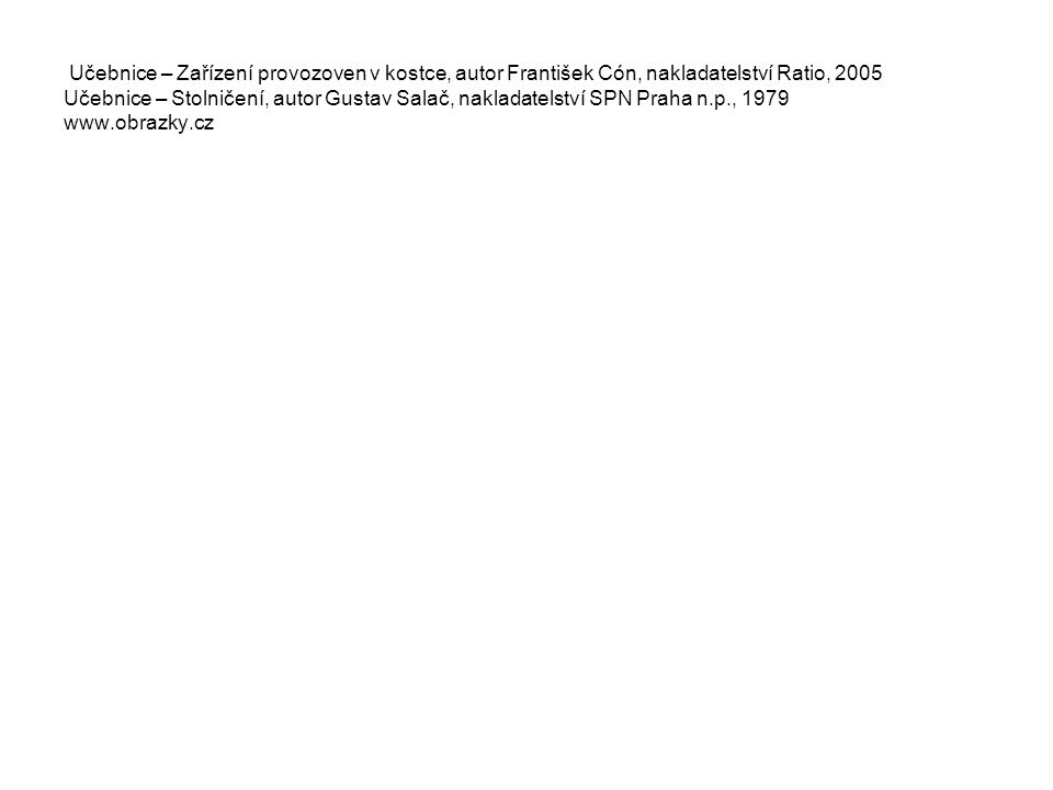 Učebnice – Zařízení provozoven v kostce, autor František Cón, nakladatelství Ratio, 2005 Učebnice – Stolničení, autor Gustav Salač, nakladatelství SPN Praha n.p., 1979 www.obrazky.cz