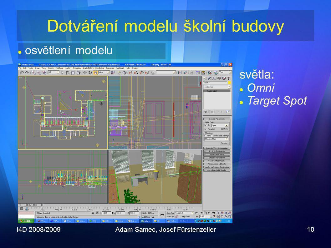 I4D 2008/2009Adam Samec, Josef Fürstenzeller10 Dotváření modelu školní budovy  osvětlení modelu světla:  Omni  Target Spot
