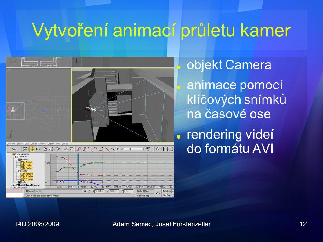 I4D 2008/2009Adam Samec, Josef Fürstenzeller12 Vytvoření animací průletu kamer  objekt Camera  animace pomocí klíčových snímků na časové ose  rende