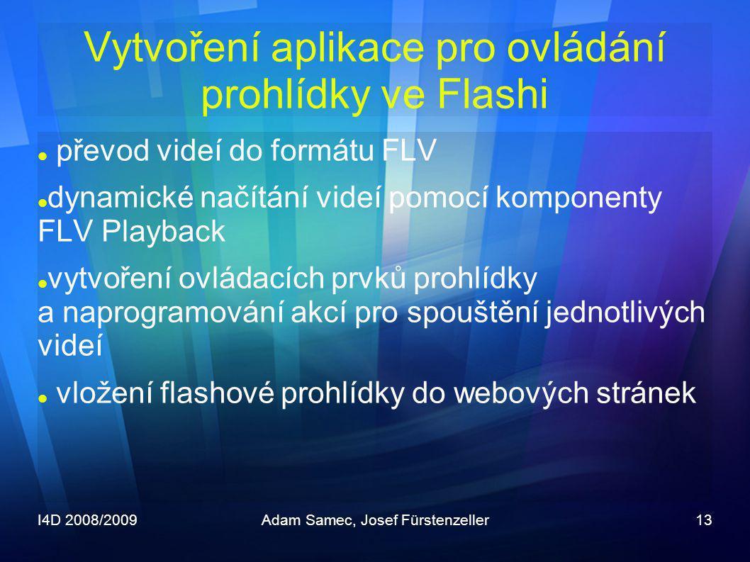 I4D 2008/2009Adam Samec, Josef Fürstenzeller13 Vytvoření aplikace pro ovládání prohlídky ve Flashi  převod videí do formátu FLV  dynamické načítání