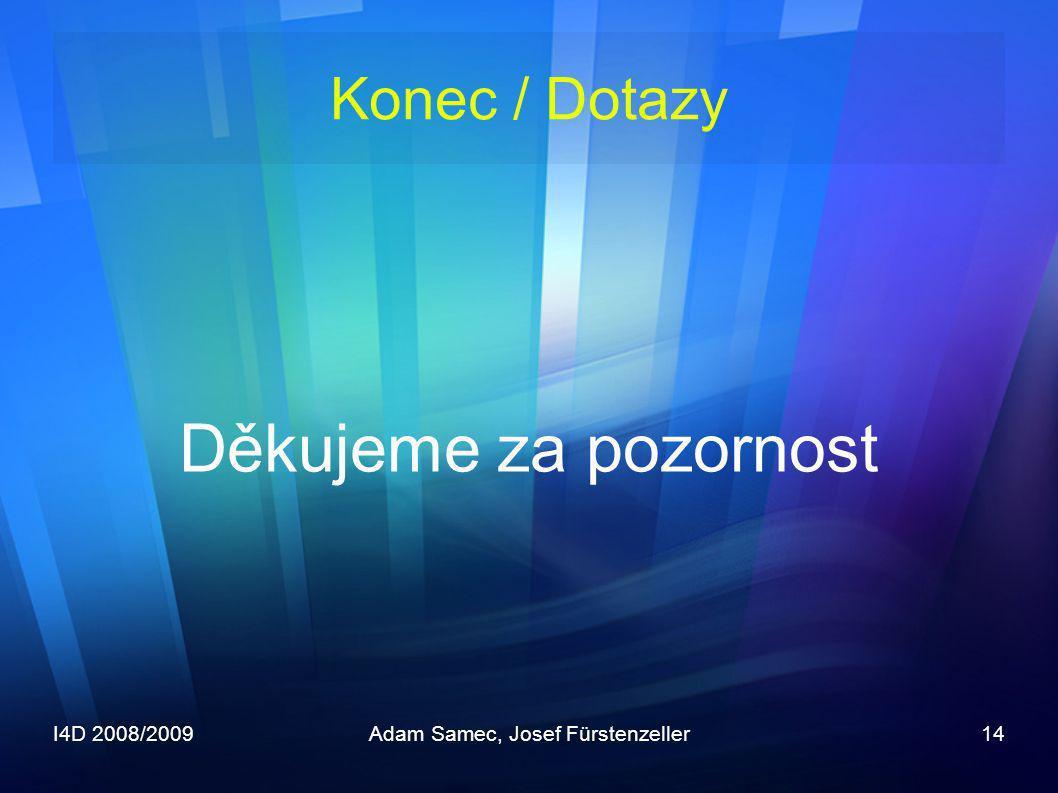 I4D 2008/2009Adam Samec, Josef Fürstenzeller14 Konec / Dotazy Děkujeme za pozornost