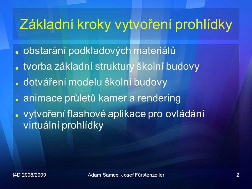 I4D 2008/2009Adam Samec, Josef Fürstenzeller2 Základní kroky vytvoření prohlídky  obstarání podkladových materiálů  tvorba základní struktury školní