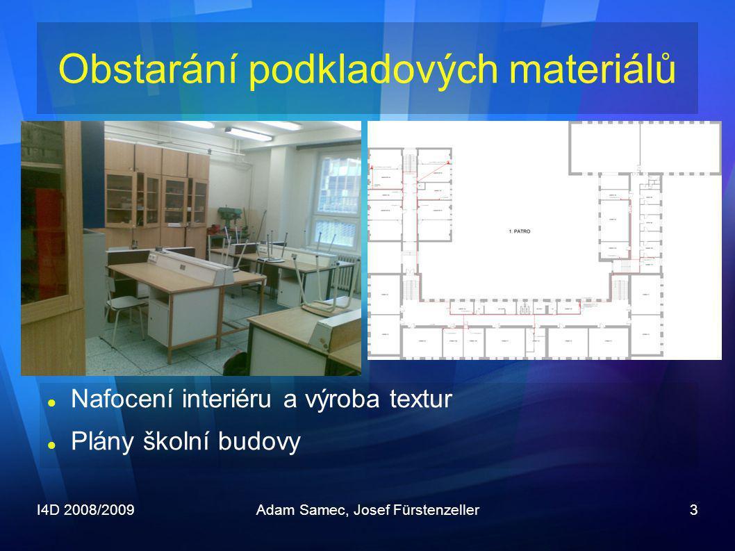 I4D 2008/2009Adam Samec, Josef Fürstenzeller3  Nafocení interiéru a výroba textur  Plány školní budovy Obstarání podkladových materiálů