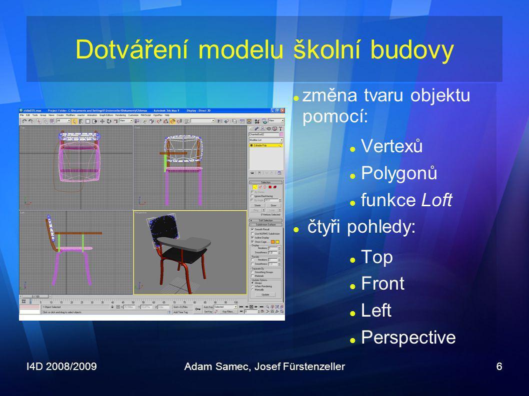 I4D 2008/2009Adam Samec, Josef Fürstenzeller6  změna tvaru objektu pomocí:  Vertexů  Polygonů  funkce Loft  čtyři pohledy:  Top  Front  Left 