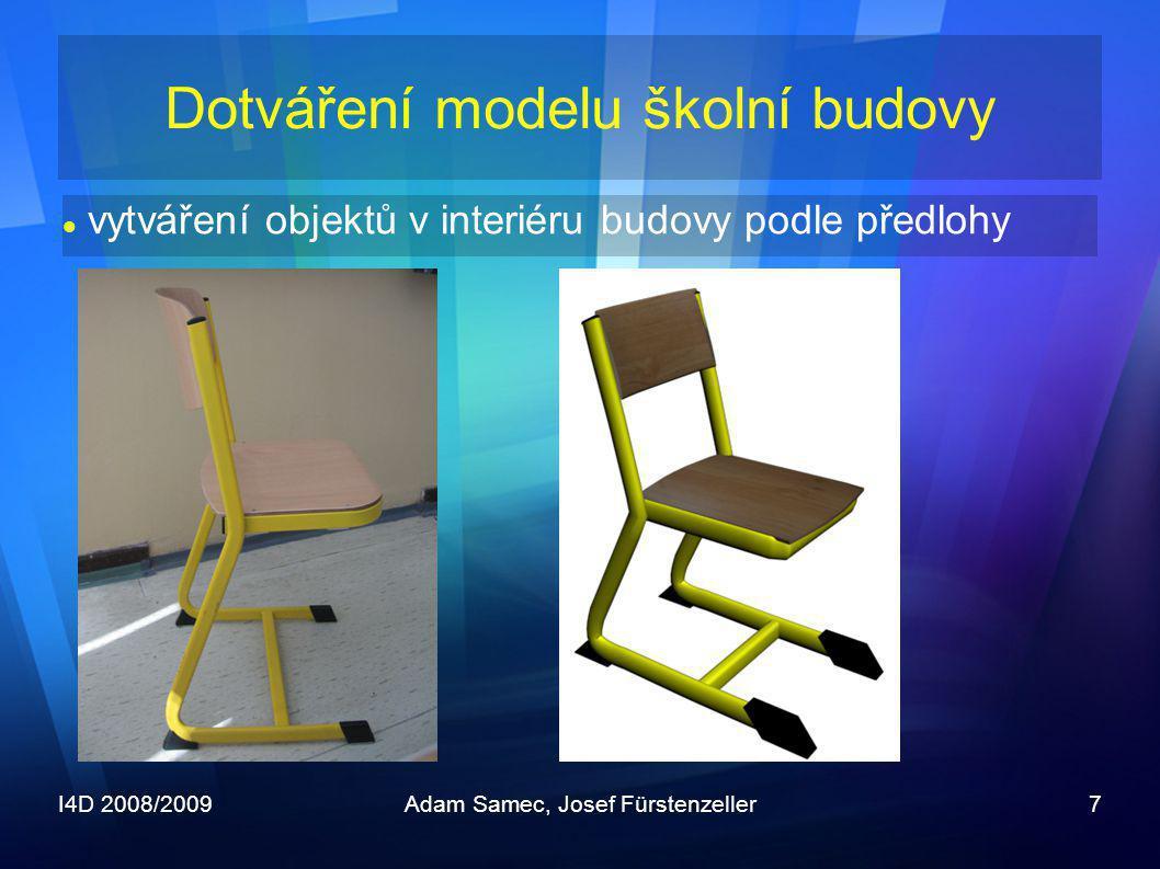 I4D 2008/2009Adam Samec, Josef Fürstenzeller7 Dotváření modelu školní budovy  vytváření objektů v interiéru budovy podle předlohy