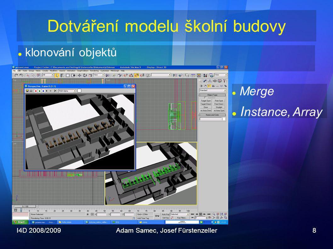 I4D 2008/2009Adam Samec, Josef Fürstenzeller8 Dotváření modelu školní budovy  klonování objektů  Merge  I nstance, Array