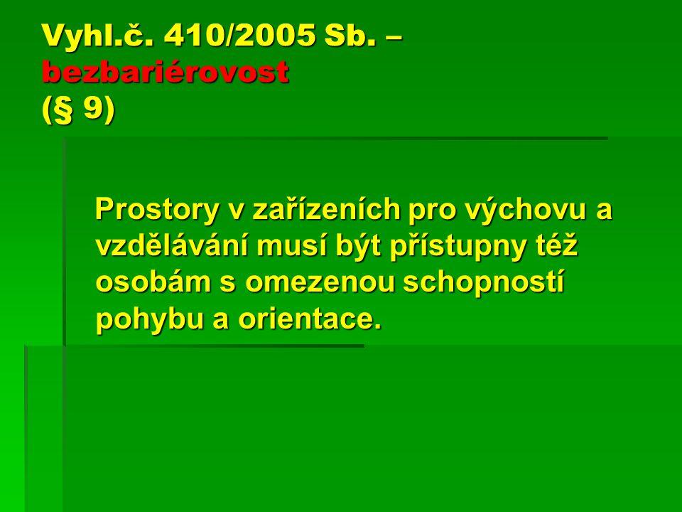 Vyhl.č. 410/2005 Sb. – bezbariérovost (§ 9) Prostory v zařízeních pro výchovu a vzdělávání musí být přístupny též osobám s omezenou schopností pohybu