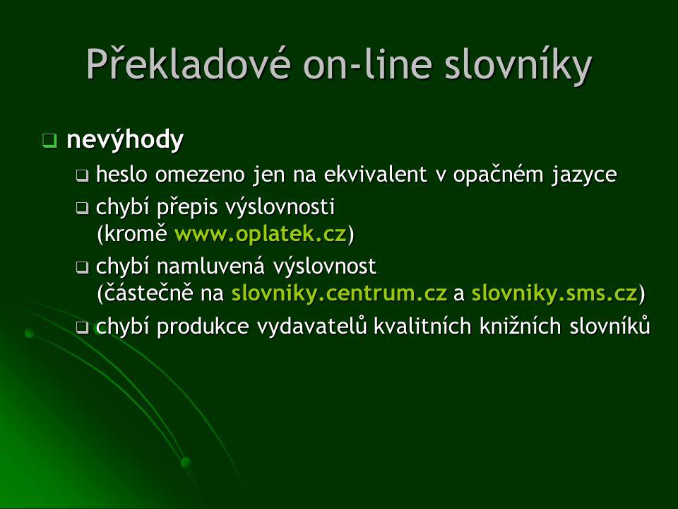 Překladové on-line slovníky  nevýhody  heslo omezeno jen na ekvivalent v opačném jazyce  chybí přepis výslovnosti (kromě www.oplatek.cz)  chybí na