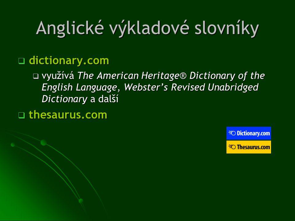Anglické výkladové slovníky  dictionary.com  využívá The American Heritage® Dictionary of the English Language, Webster's Revised Unabridged Diction