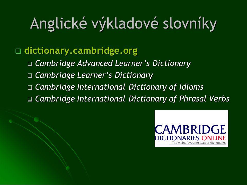 Anglické výkladové slovníky  dictionary.cambridge.org  Cambridge Advanced Learner's Dictionary  Cambridge Learner's Dictionary  Cambridge Internat