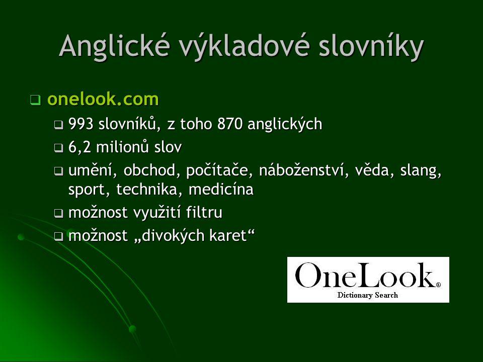 Anglické výkladové slovníky  onelook.com  993 slovníků, z toho 870 anglických  6,2 milionů slov  umění, obchod, počítače, náboženství, věda, slang