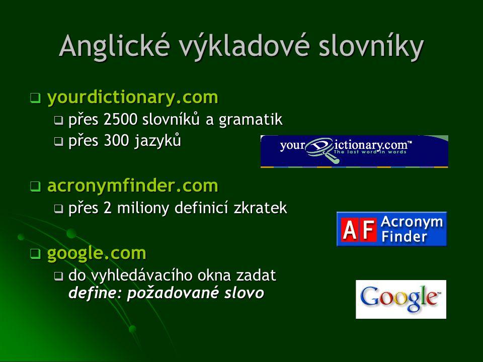 Anglické výkladové slovníky  yourdictionary.com  přes 2500 slovníků a gramatik  přes 300 jazyků  acronymfinder.com  přes 2 miliony definicí zkrat