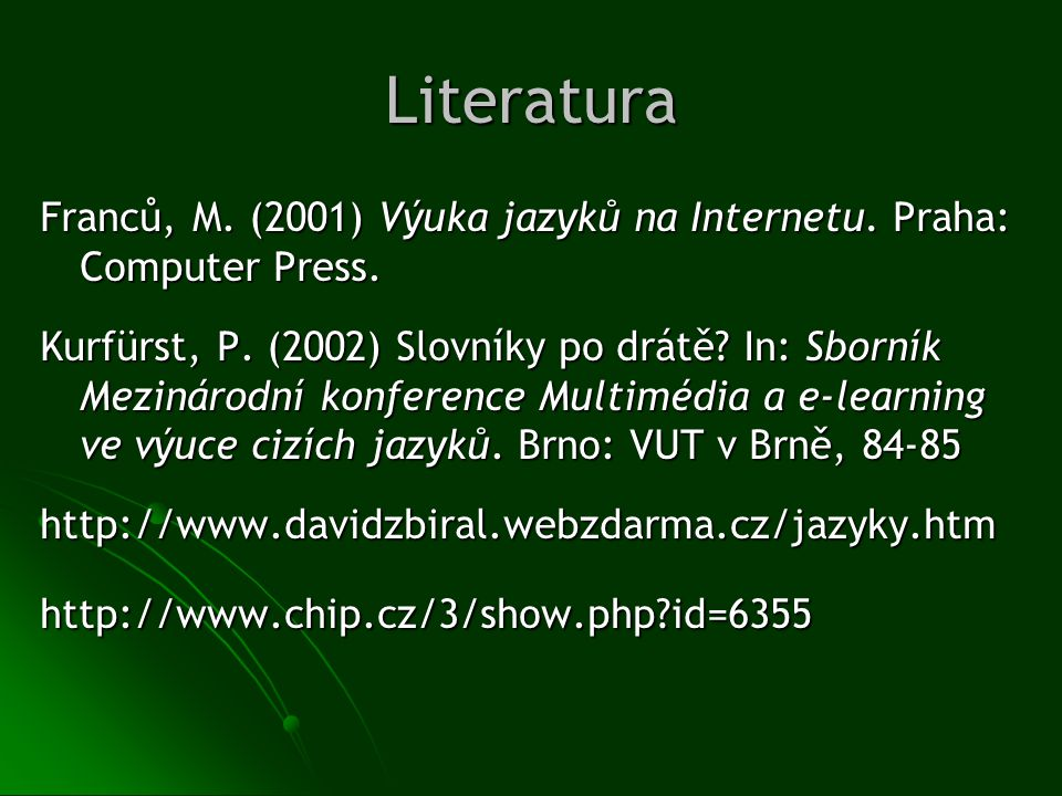 Literatura Franců, M. (2001) Výuka jazyků na Internetu. Praha: Computer Press. Kurfürst, P. (2002) Slovníky po drátě? In: Sborník Mezinárodní konferen