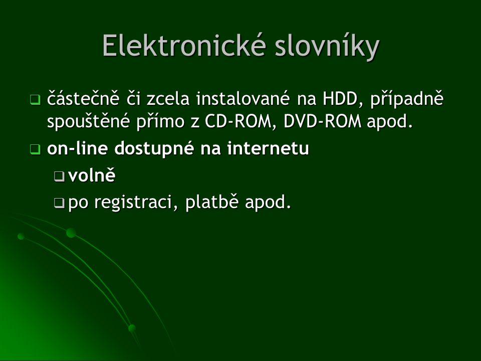 Elektronické slovníky  částečně či zcela instalované na HDD, případně spouštěné přímo z CD-ROM, DVD-ROM apod.  on-line dostupné na internetu  volně