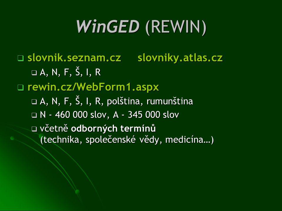 WinGED (REWIN)  slovnik.seznam.cz slovniky.atlas.cz  A, N, F, Š, I, R  rewin.cz/WebForm1.aspx  A, N, F, Š, I, R, polština, rumunština  N - 460 00
