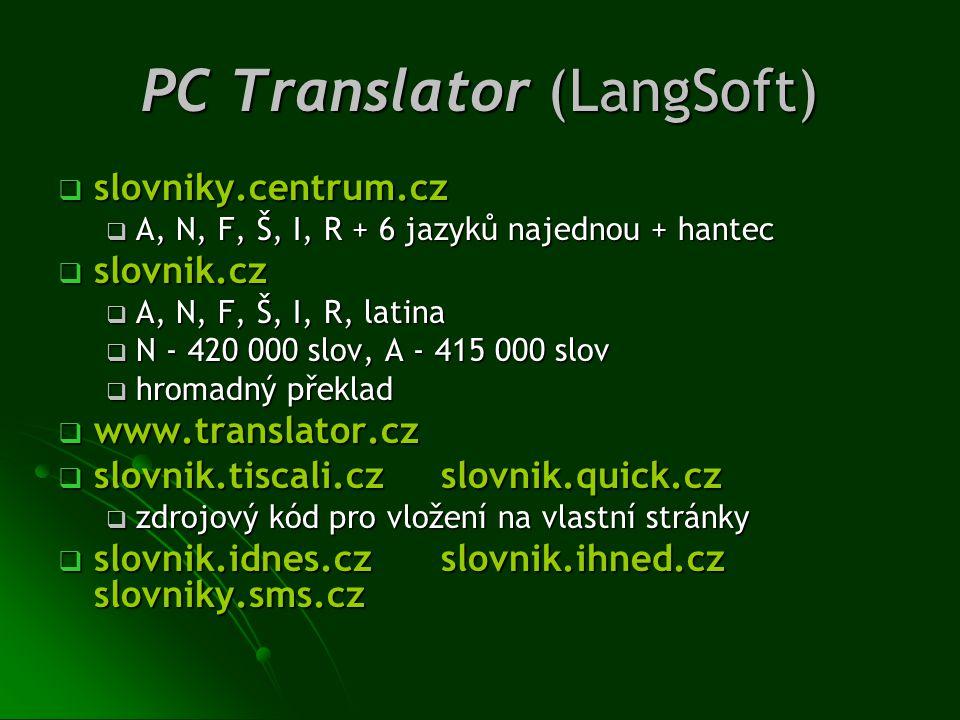 PC Translator (LangSoft)  slovniky.centrum.cz  A, N, F, Š, I, R + 6 jazyků najednou + hantec  slovnik.cz  A, N, F, Š, I, R, latina  N - 420 000 s