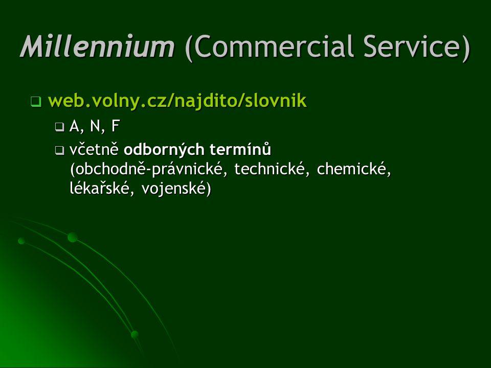 Millennium (Commercial Service)  web.volny.cz/najdito/slovnik  A, N, F  včetně odborných termínů (obchodně-právnické, technické, chemické, lékařské
