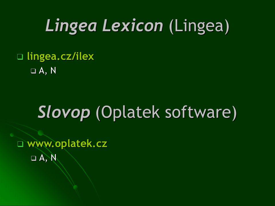 Lingea Lexicon (Lingea)  lingea.cz/ilex  A, N Slovop (Oplatek software)  www.oplatek.cz  A, N
