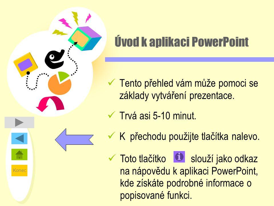 Konec Úvod k aplikaci PowerPoint  Tento přehled vám může pomoci se základy vytváření prezentace.  Trvá asi 5-10 minut.  K přechodu použijte tlačítk