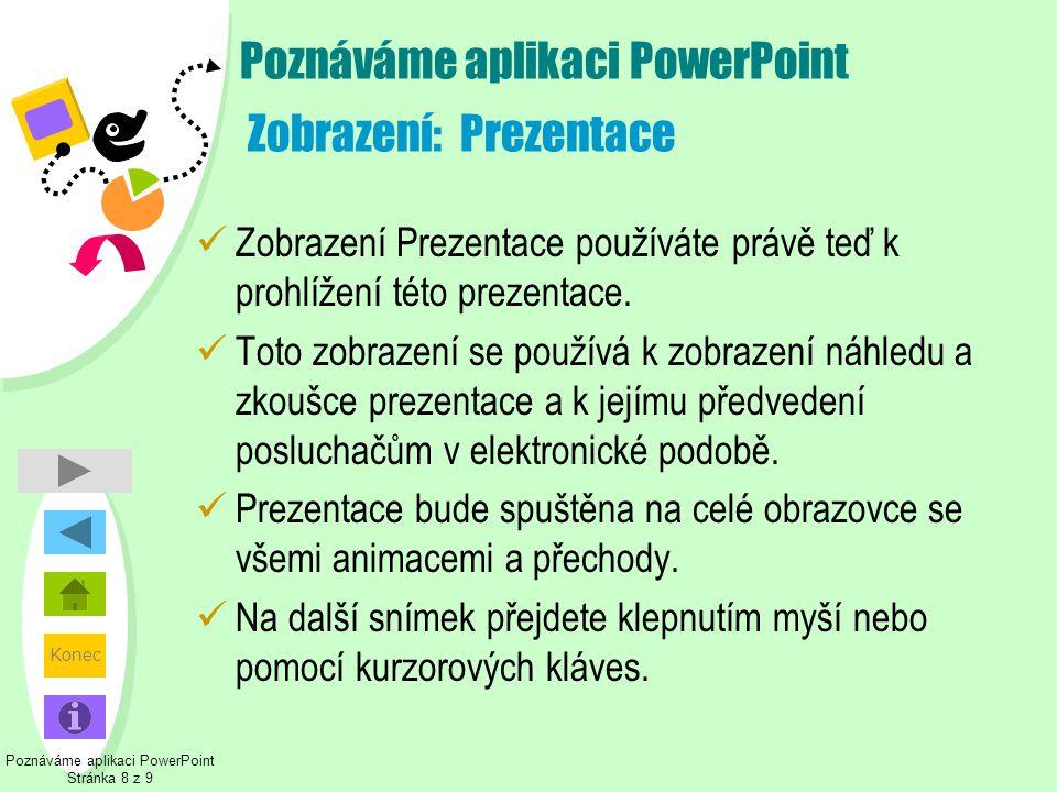 Konec Poznáváme aplikaci PowerPoint Stránka 8 z 9 Poznáváme aplikaci PowerPoint Zobrazení: Prezentace  Zobrazení Prezentace používáte právě teď k pro