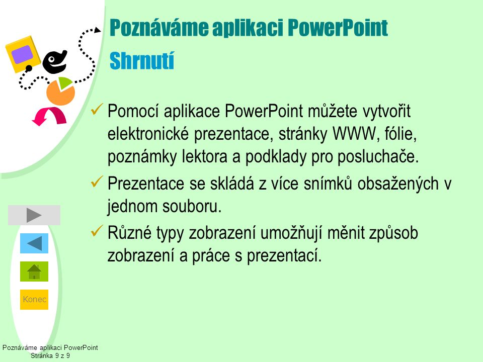 Konec Poznáváme aplikaci PowerPoint Stránka 9 z 9 Poznáváme aplikaci PowerPoint Shrnutí  Pomocí aplikace PowerPoint můžete vytvořit elektronické prez