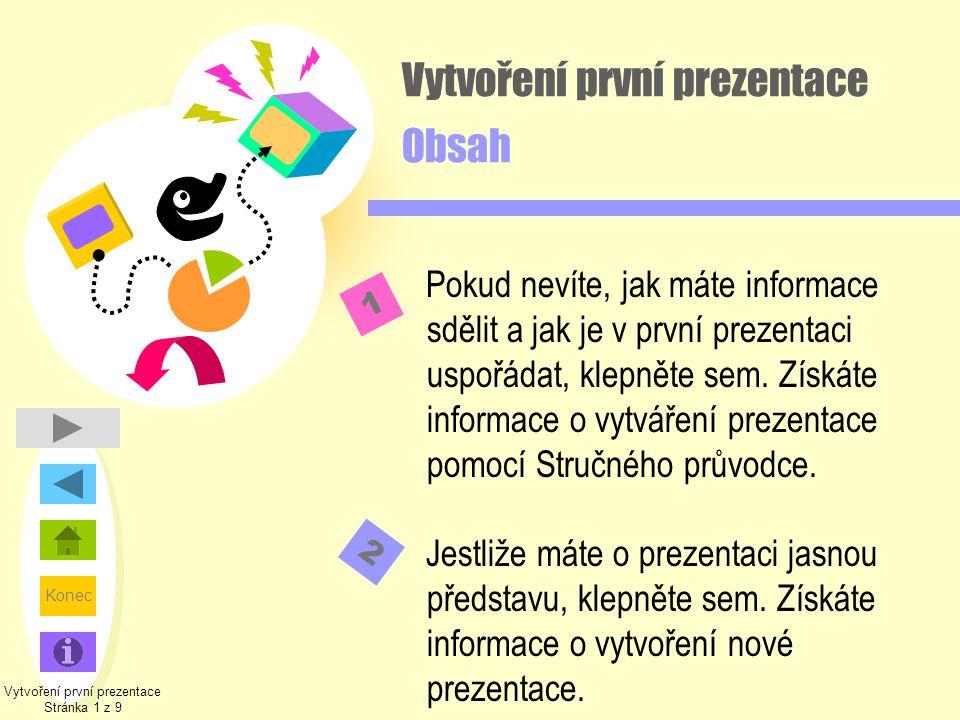 Konec Vytvoření první prezentace Obsah Pokud nevíte, jak máte informace sdělit a jak je v první prezentaci uspořádat, klepněte sem. Získáte informace