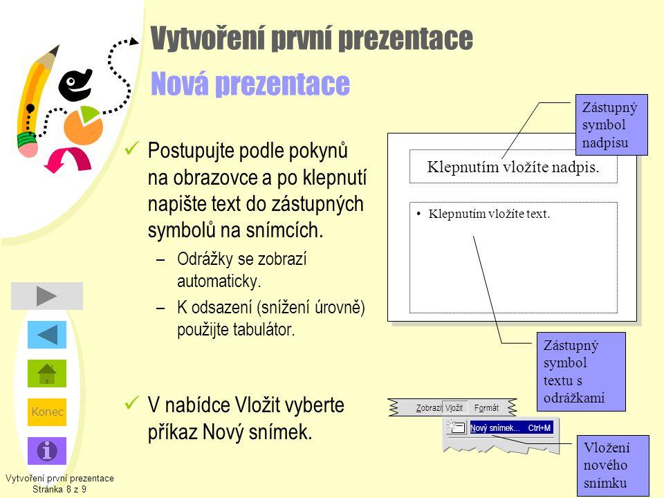 Konec Vytvoření první prezentace Stránka 8 z 9 Klepnutím vložíte nadpis. •Klepnutím vložíte text. Zástupný symbol nadpisu Zástupný symbol textu s odrá