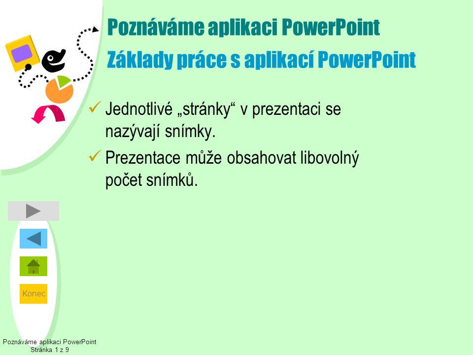 """Konec Poznáváme aplikaci PowerPoint Stránka 1 z 9 Poznáváme aplikaci PowerPoint Základy práce s aplikací PowerPoint  Jednotlivé """"stránky"""" v prezentac"""