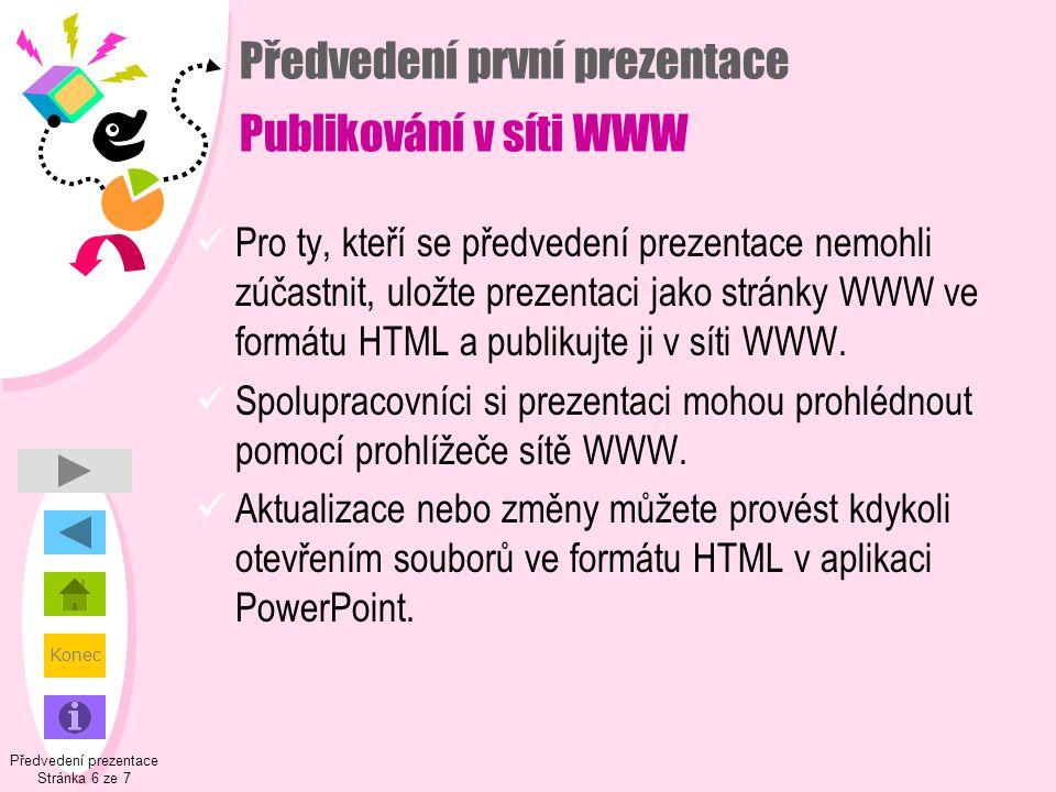 Konec Předvedení první prezentace Publikování v síti WWW  Pro ty, kteří se předvedení prezentace nemohli zúčastnit, uložte prezentaci jako stránky WW