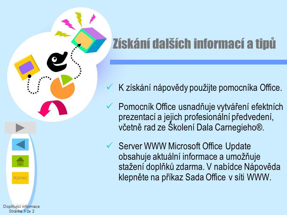 Konec Získání dalších informací a tipů  K získání nápovědy použijte pomocníka Office.  Pomocník Office usnadňuje vytváření efektních prezentací a je