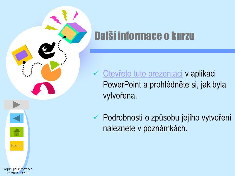 Konec Další informace o kurzu  Otevřete tuto prezentaci v aplikaci PowerPoint a prohlédněte si, jak byla vytvořena. Otevřete tuto prezentaci  Podrob