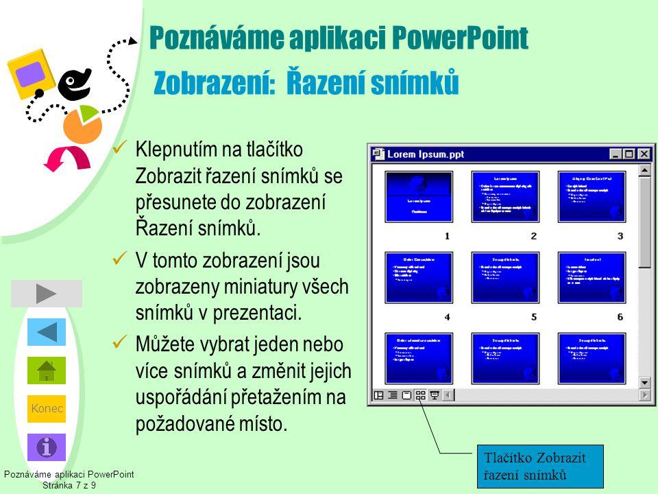 Konec Poznáváme aplikaci PowerPoint Zobrazení: Řazení snímků  Klepnutím na tlačítko Zobrazit řazení snímků se přesunete do zobrazení Řazení snímků. 