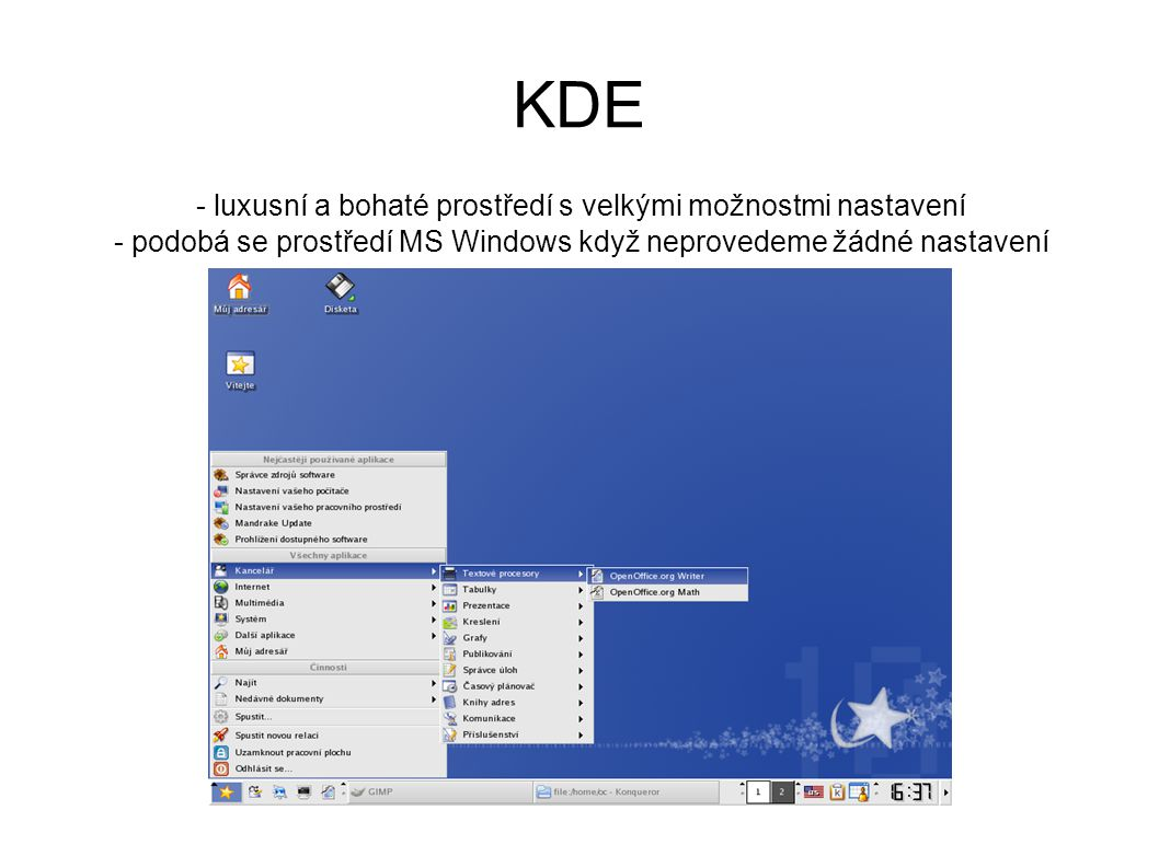 KDE - luxusní a bohaté prostředí s velkými možnostmi nastavení - podobá se prostředí MS Windows když neprovedeme žádné nastavení