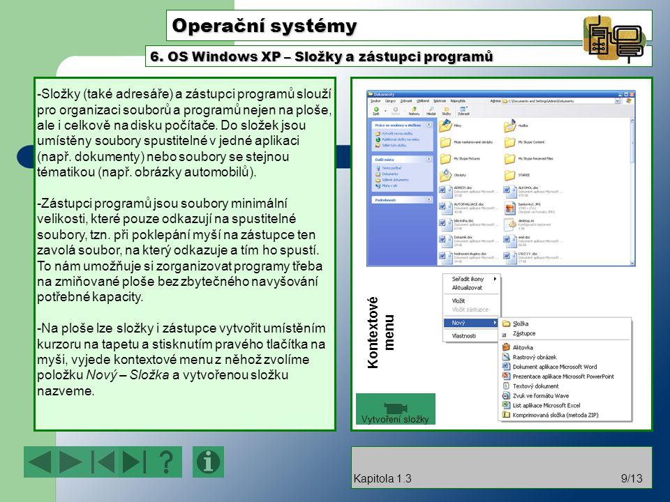 Operační systémy -Složky (také adresáře) a zástupci programů slouží pro organizaci souborů a programů nejen na ploše, ale i celkově na disku počítače.