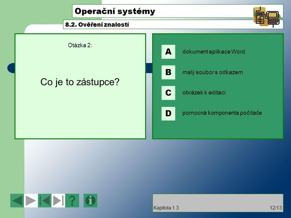 Operační systémy Otázka 2: Co je to zástupce? 8.2. Ověření znalostí Kapitola 1.312/13 dokument aplikace Word malý soubor s odkazem obrázek k editaci p