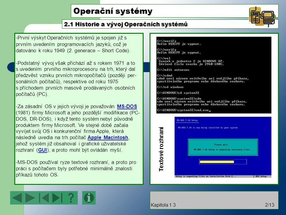 Operační systémy - První výskyt Operačních systémů je spojen již s prvním uvedením programovacích jazyků, což je datováno k roku 1949 (2. generace – S
