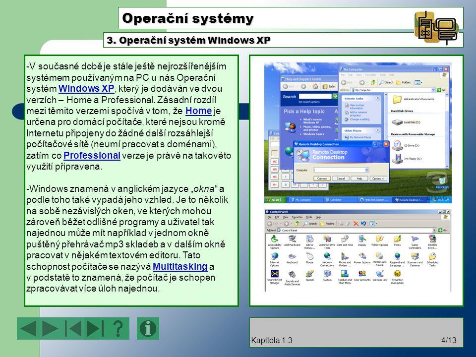 Operační systémy -V současné době je stále ještě nejrozšířenějším systémem používaným na PC u nás Operační systém Windows XP, který je dodáván ve dvou