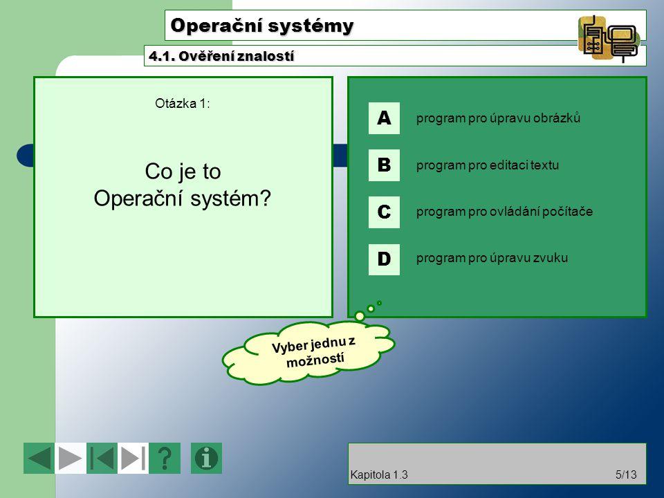 Operační systémy Otázka 1: Co je to Operační systém? 4.1. Ověření znalostí Kapitola 1.35/13 program pro úpravu obrázků program pro editaci textu progr