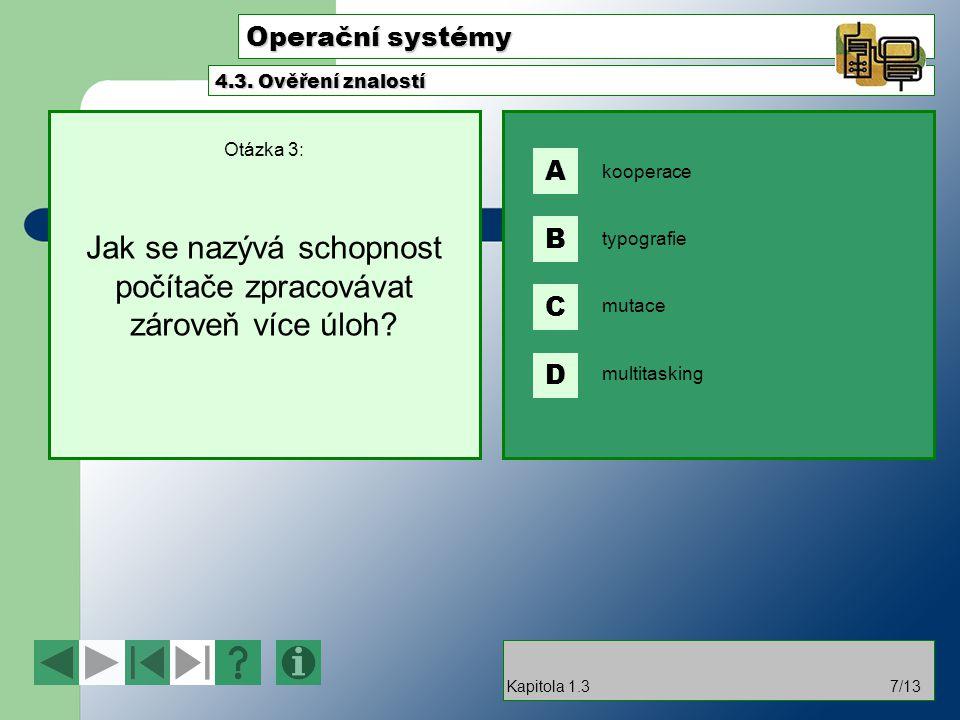 Operační systémy Otázka 3: Jak se nazývá schopnost počítače zpracovávat zároveň více úloh? 4.3. Ověření znalostí Kapitola 1.37/13 kooperace typografie