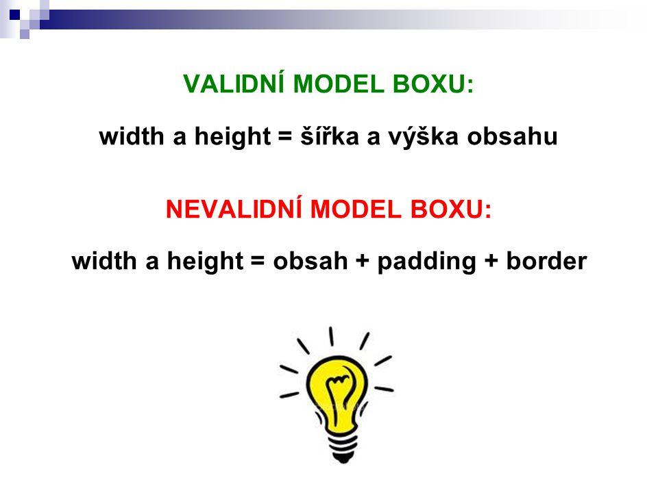 VALIDNÍ MODEL BOXU: width a height = šířka a výška obsahu NEVALIDNÍ MODEL BOXU: width a height = obsah + padding + border
